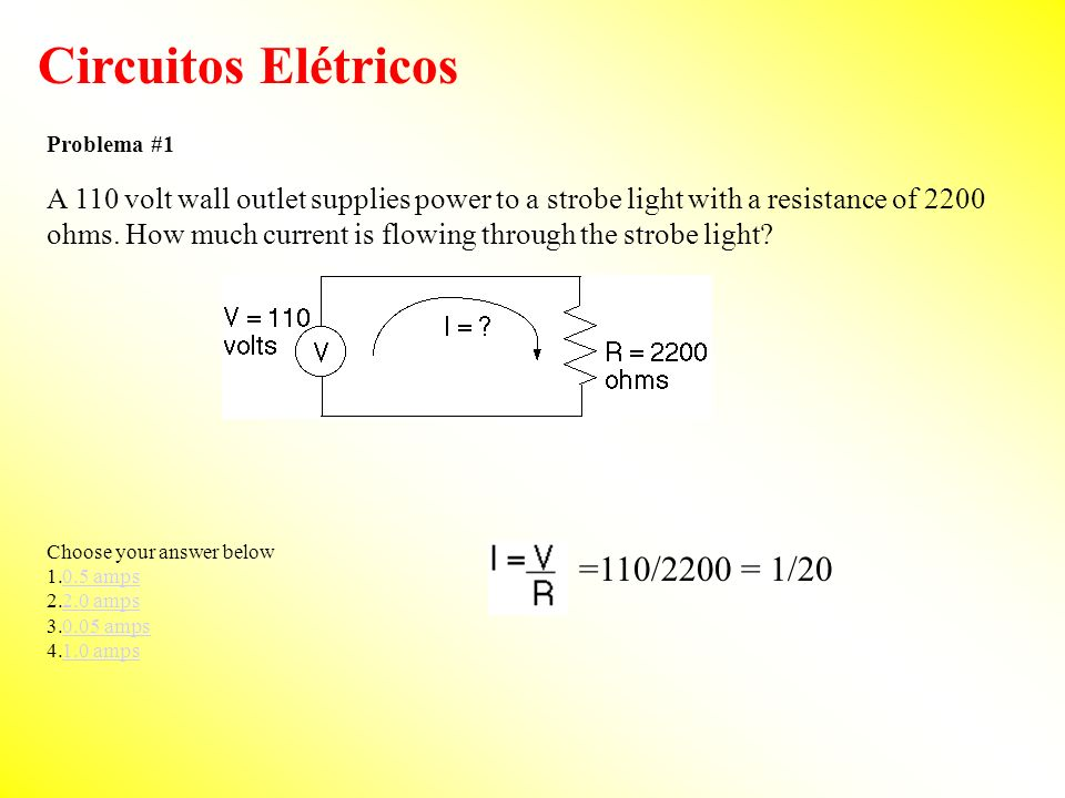 Circuitos Elétricos Choose your answer below =110/2200 = 1/20