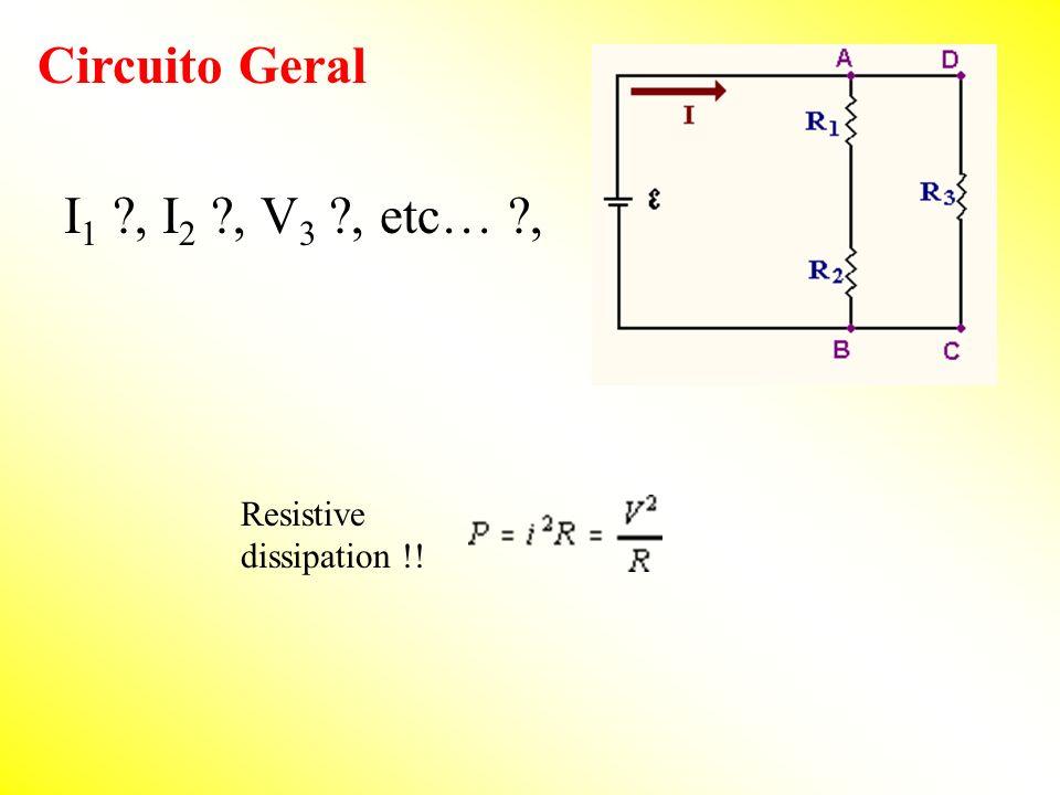Circuito Geral I1 , I2 , V3 , etc… , Resistive dissipation !!