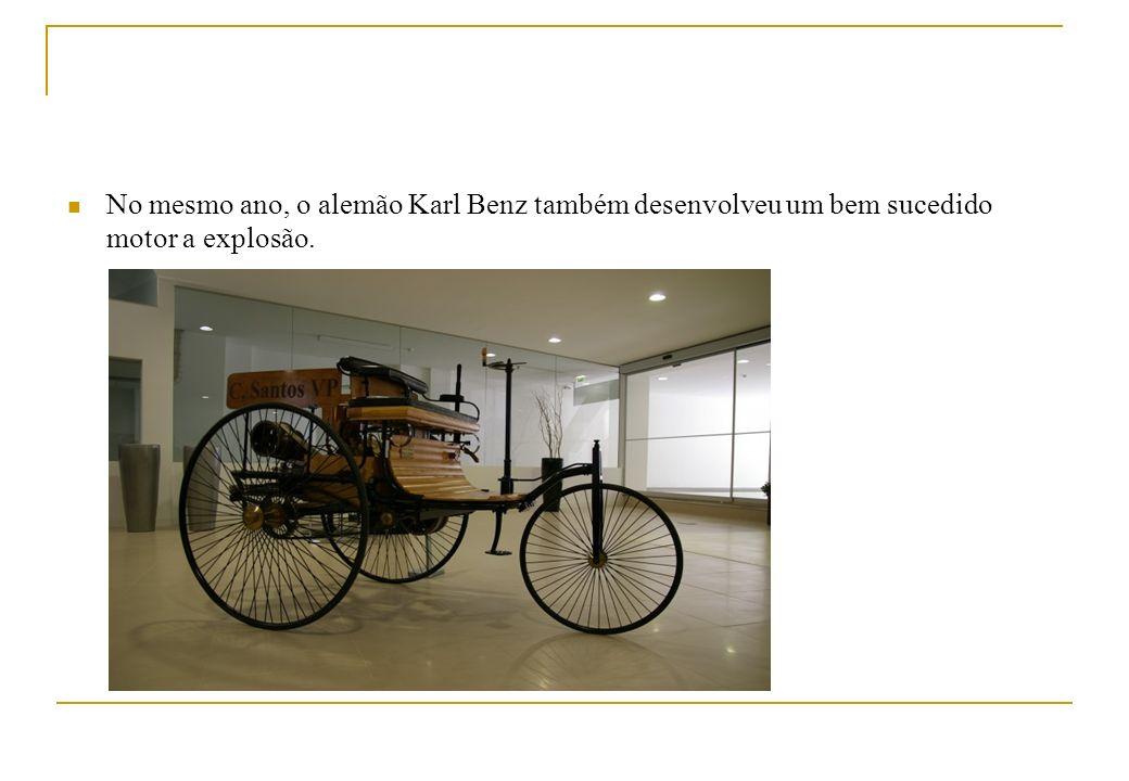 No mesmo ano, o alemão Karl Benz também desenvolveu um bem sucedido motor a explosão.