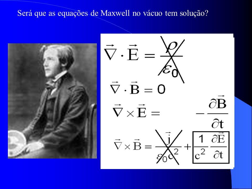 Será que as equações de Maxwell no vácuo tem solução