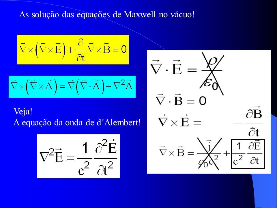 As solução das equações de Maxwell no vácuo!