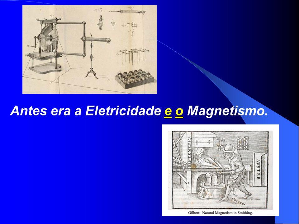 Antes era a Eletricidade e o Magnetismo.