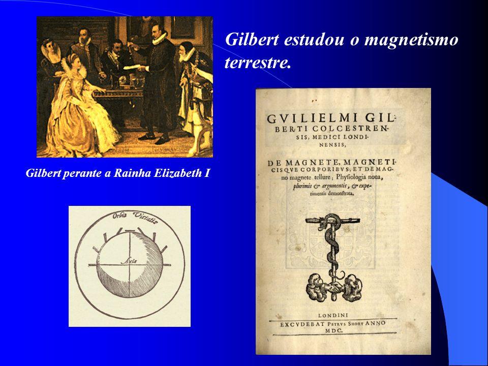 Gilbert estudou o magnetismo terrestre.