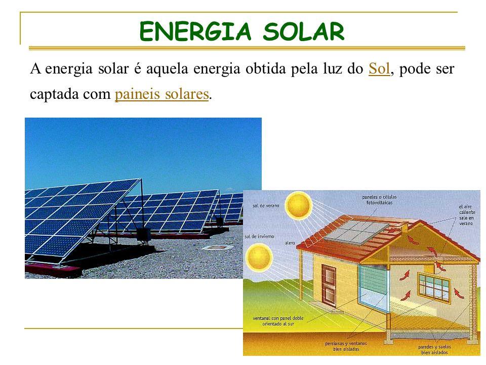 ENERGIA SOLAR A energia solar é aquela energia obtida pela luz do Sol, pode ser captada com paineis solares.