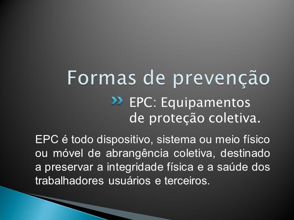 Formas de prevenção EPC: Equipamentos de proteção coletiva.