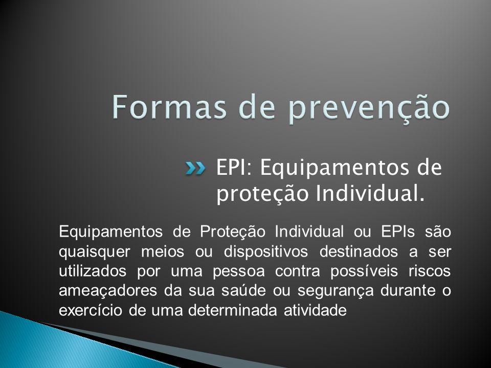 Formas de prevenção EPI: Equipamentos de proteção Individual.