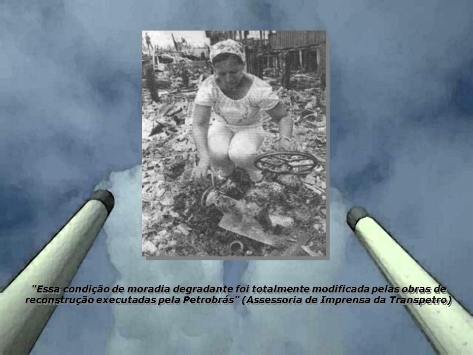 Essa condição de moradia degradante foi totalmente modificada pelas obras de reconstrução executadas pela Petrobrás (Assessoria de Imprensa da Transpetro)