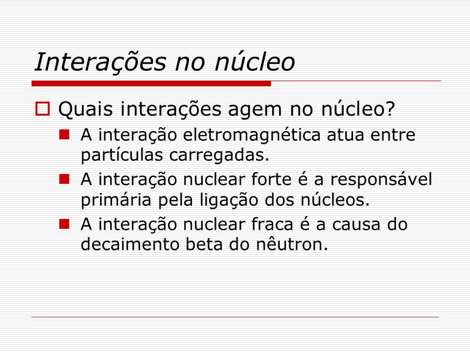Interações no núcleo Quais interações agem no núcleo