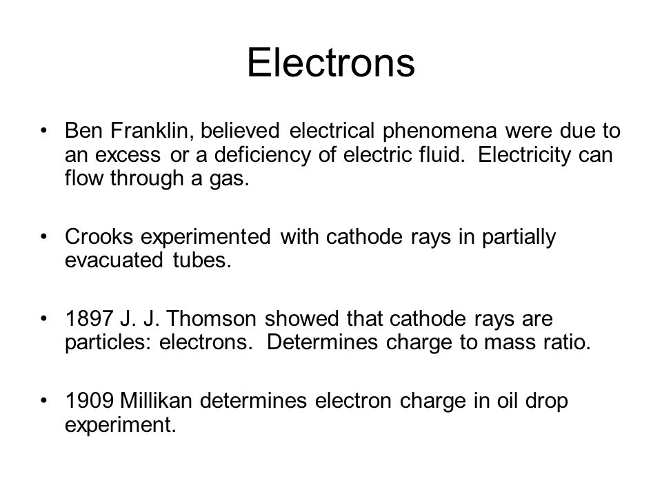 ElectronsBen Franklin, believed electrical phenomena were due to an excess or a deficiency of electric fluid. Electricity can flow through a gas.