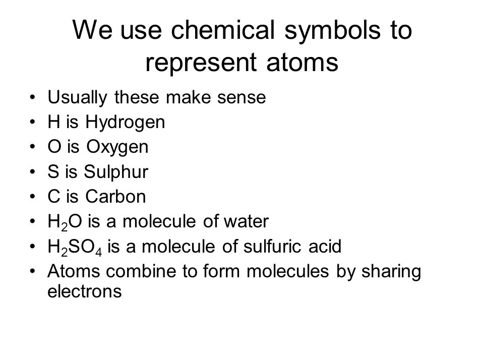 We use chemical symbols to represent atoms