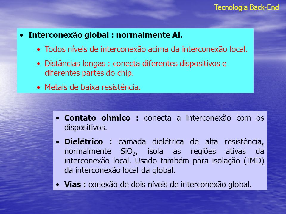 Interconexão global : normalmente Al.