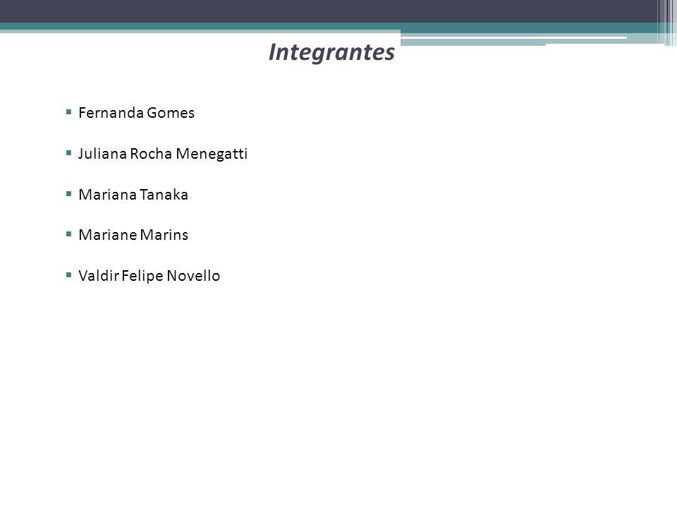 Integrantes Fernanda Gomes Juliana Rocha Menegatti Mariana Tanaka
