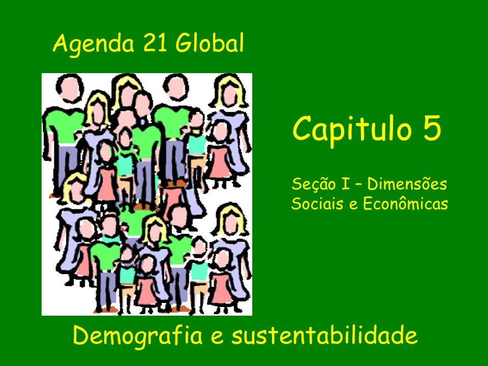 Capitulo 5 Agenda 21 Global Demografia e sustentabilidade
