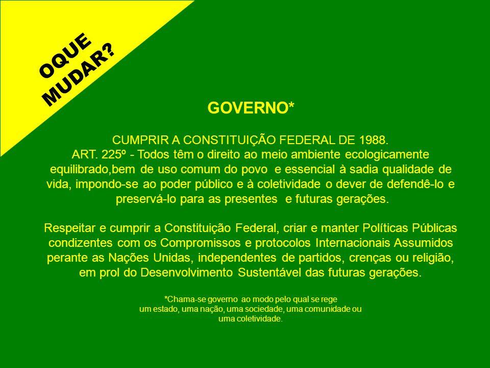 OQUE MUDAR GOVERNO* CUMPRIR A CONSTITUIÇÃO FEDERAL DE 1988.