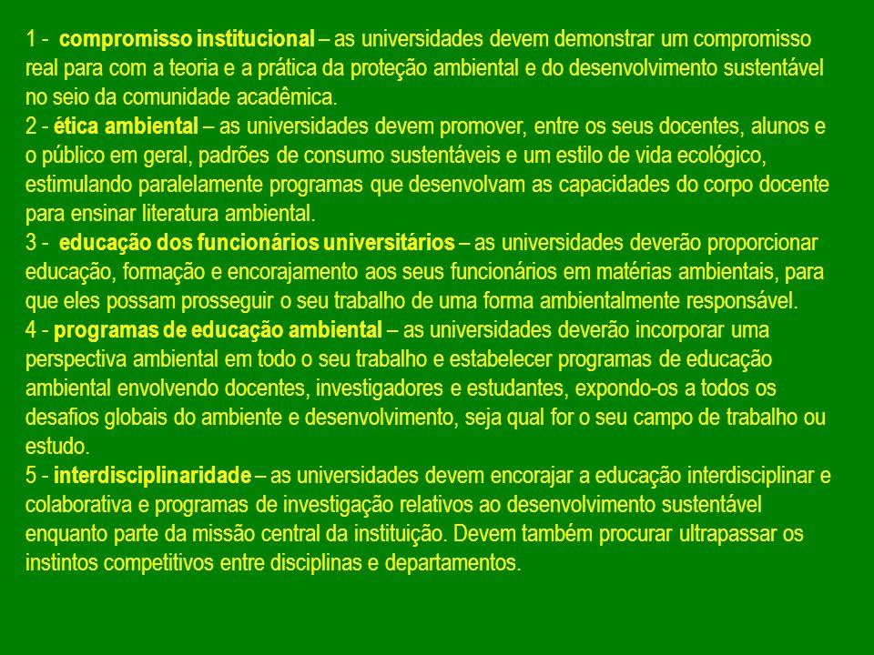 1 - compromisso institucional – as universidades devem demonstrar um compromisso real para com a teoria e a prática da proteção ambiental e do desenvolvimento sustentável no seio da comunidade acadêmica.