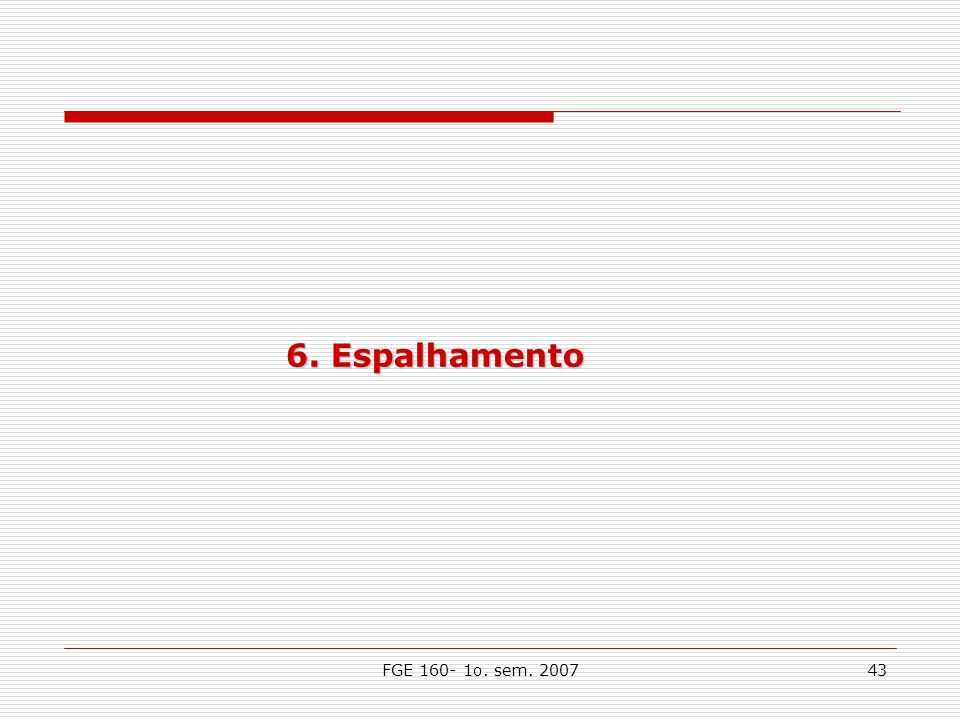 6. Espalhamento FGE 160- 1o. sem. 2007