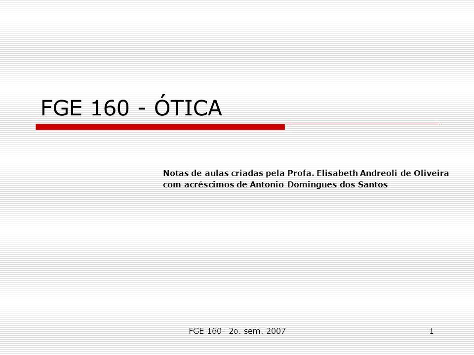 FGE 160 - ÓTICA Notas de aulas criadas pela Profa. Elisabeth Andreoli de Oliveira. com acréscimos de Antonio Domingues dos Santos.