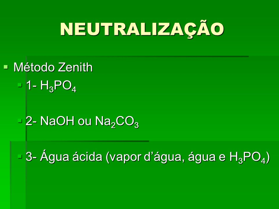 NEUTRALIZAÇÃO Método Zenith 1- H3PO4 2- NaOH ou Na2CO3