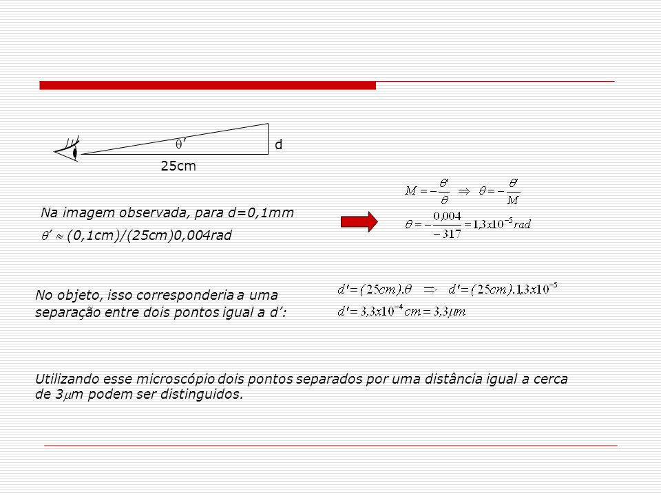 ' 25cm. d. Na imagem observada, para d=0,1mm. '  (0,1cm)/(25cm)0,004rad.