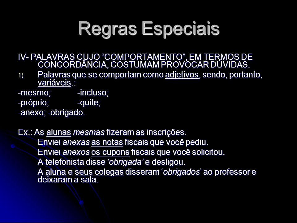 Regras Especiais IV- PALAVRAS CUJO COMPORTAMENTO , EM TERMOS DE CONCORDÂNCIA, COSTUMAM PROVOCAR DÚVIDAS.