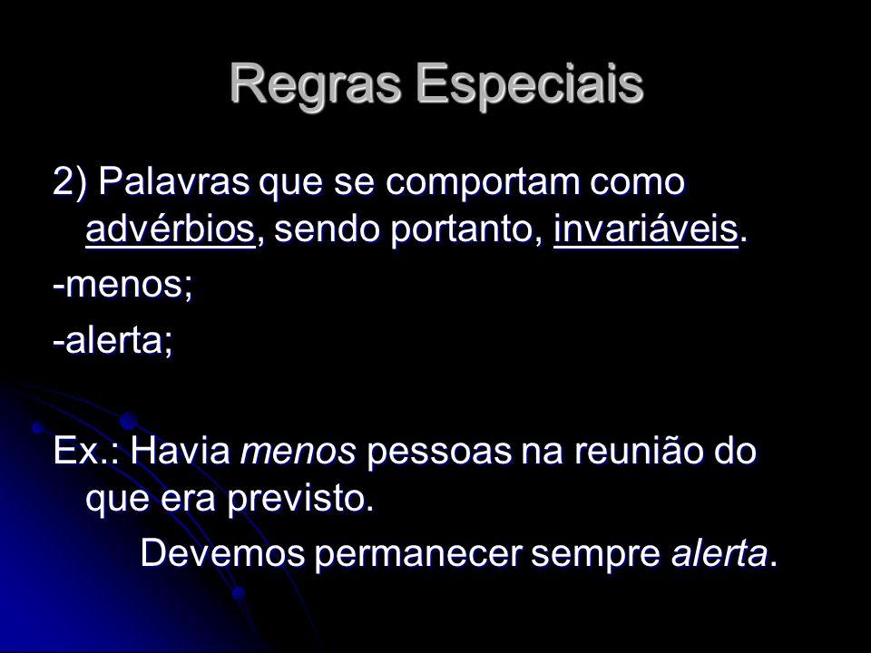 Regras Especiais 2) Palavras que se comportam como advérbios, sendo portanto, invariáveis. -menos;