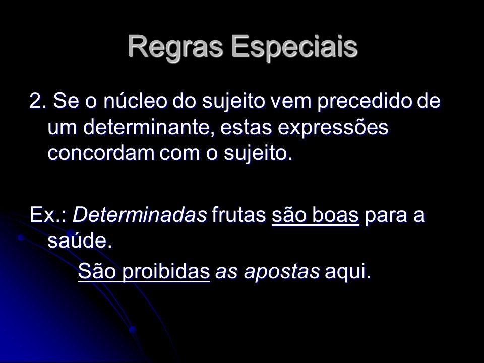 Regras Especiais 2. Se o núcleo do sujeito vem precedido de um determinante, estas expressões concordam com o sujeito.