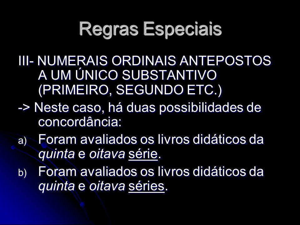 Regras Especiais III- NUMERAIS ORDINAIS ANTEPOSTOS A UM ÚNICO SUBSTANTIVO (PRIMEIRO, SEGUNDO ETC.)