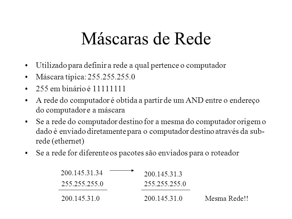 Máscaras de Rede Utilizado para definir a rede a qual pertence o computador. Máscara típica: 255.255.255.0.