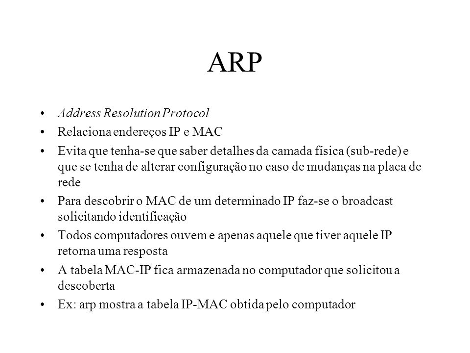 ARP Address Resolution Protocol Relaciona endereços IP e MAC