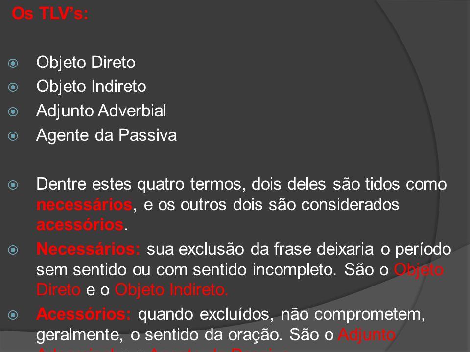 Os TLV's: Objeto Direto. Objeto Indireto. Adjunto Adverbial. Agente da Passiva.