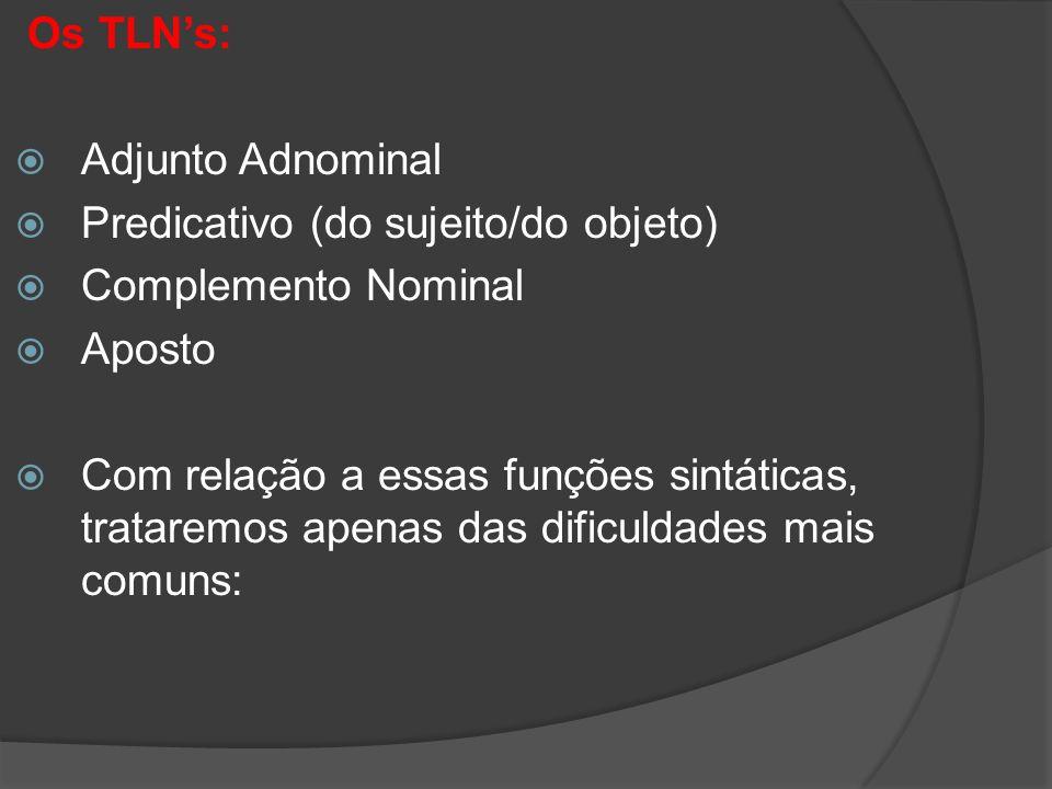 Os TLN's: Adjunto Adnominal. Predicativo (do sujeito/do objeto) Complemento Nominal. Aposto.