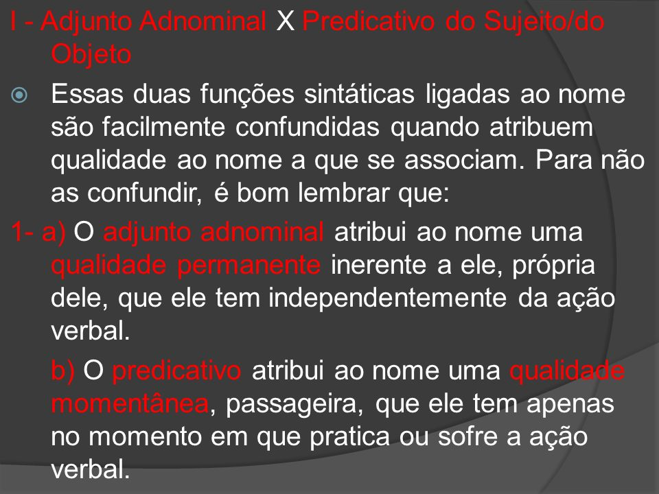 I - Adjunto Adnominal X Predicativo do Sujeito/do Objeto