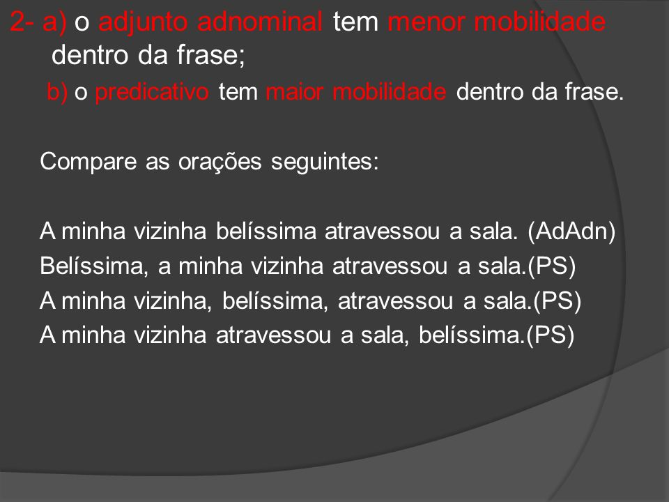 2- a) o adjunto adnominal tem menor mobilidade dentro da frase;