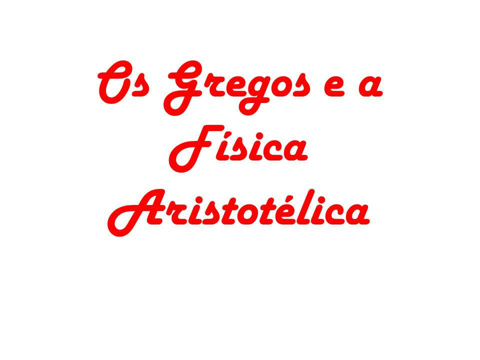 Os Gregos e a Física Aristotélica