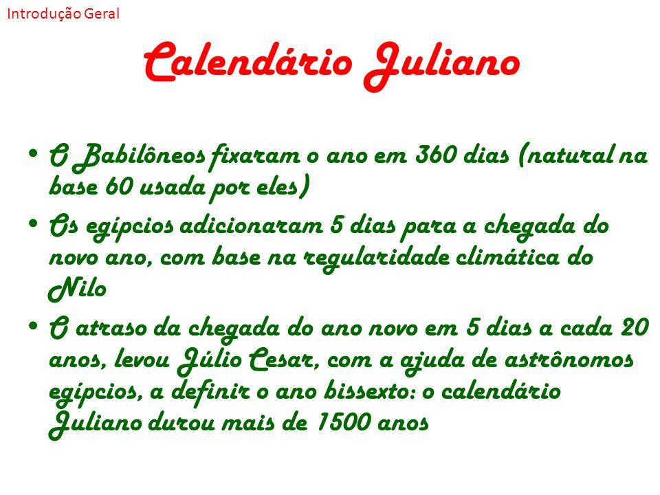 Introdução Geral Calendário Juliano. O Babilôneos fixaram o ano em 360 dias (natural na base 60 usada por eles)