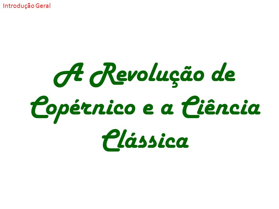 A Revolução de Copérnico e a Ciência Clássica