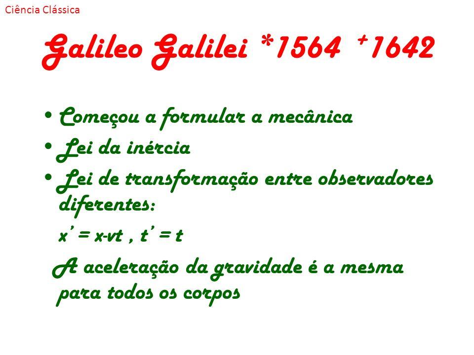 Galileo Galilei *1564 +1642 Começou a formular a mecânica