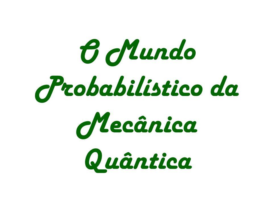 O Mundo Probabilístico da Mecânica Quântica