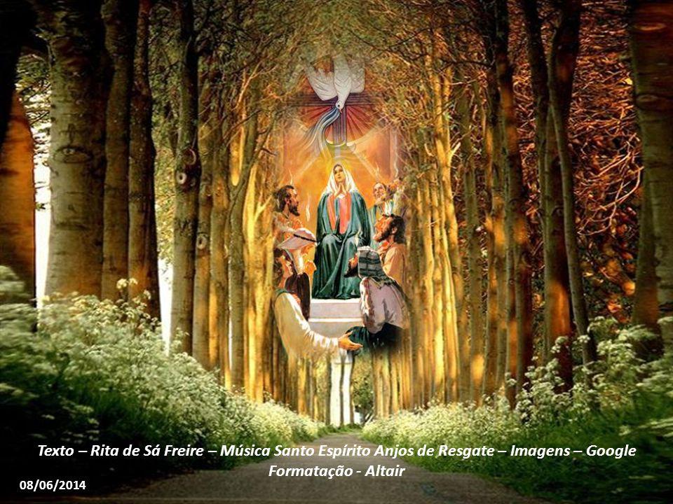 Texto – Rita de Sá Freire – Música Santo Espírito Anjos de Resgate – Imagens – Google Formatação - Altair