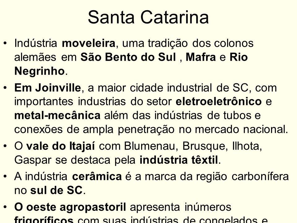 Santa CatarinaIndústria moveleira, uma tradição dos colonos alemães em São Bento do Sul , Mafra e Rio Negrinho.