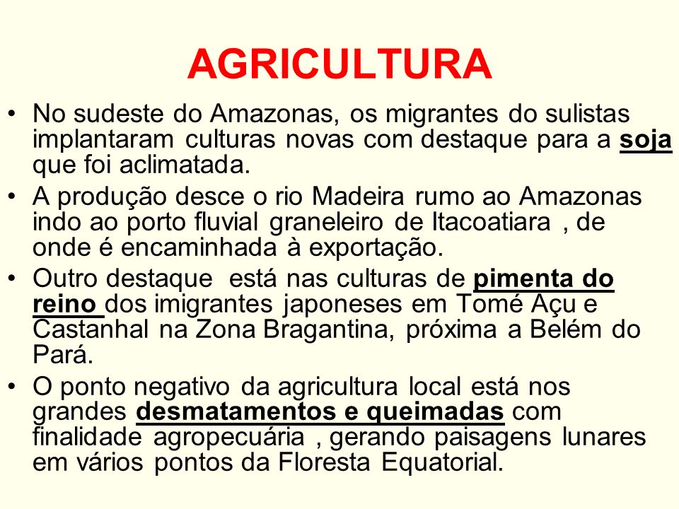 AGRICULTURANo sudeste do Amazonas, os migrantes do sulistas implantaram culturas novas com destaque para a soja que foi aclimatada.
