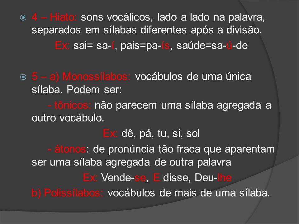 Ex: sai= sa-í, pais=pa-ís, saúde=sa-ú-de