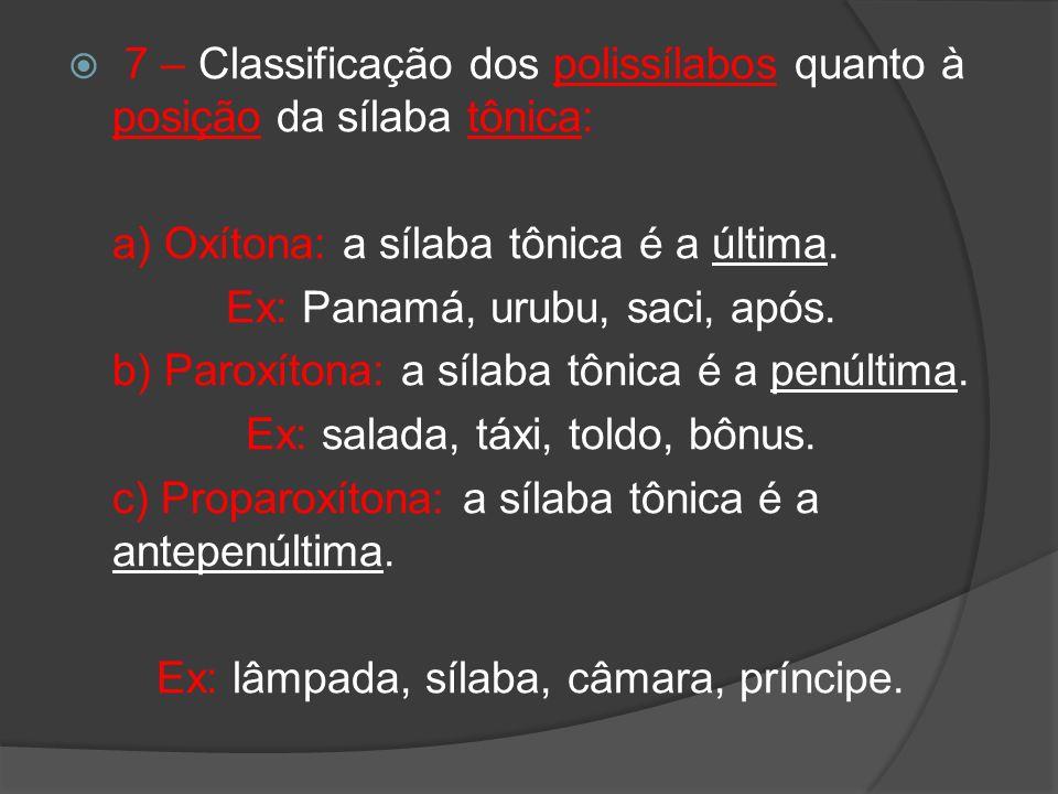7 – Classificação dos polissílabos quanto à posição da sílaba tônica: