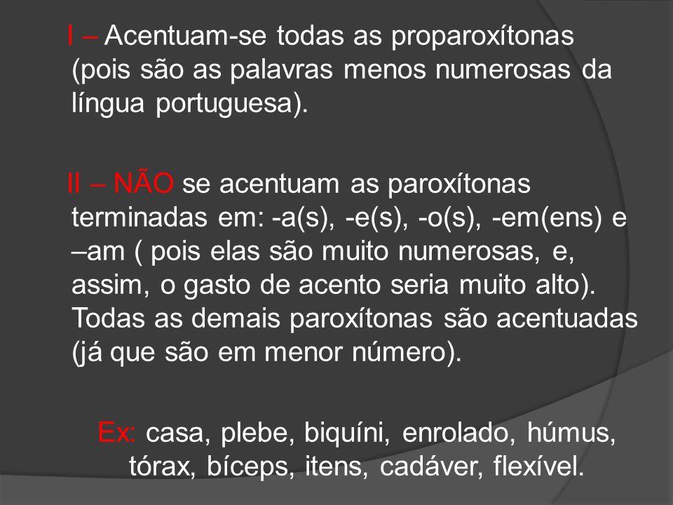 I – Acentuam-se todas as proparoxítonas (pois são as palavras menos numerosas da língua portuguesa).