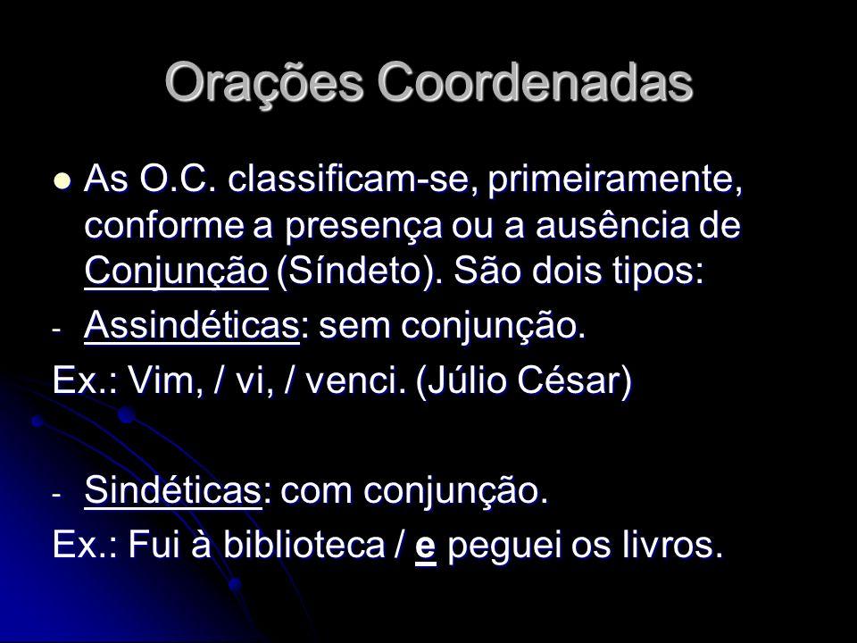 Orações Coordenadas As O.C. classificam-se, primeiramente, conforme a presença ou a ausência de Conjunção (Síndeto). São dois tipos:
