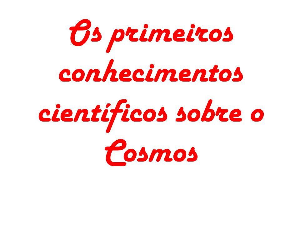 Os primeiros conhecimentos científicos sobre o Cosmos