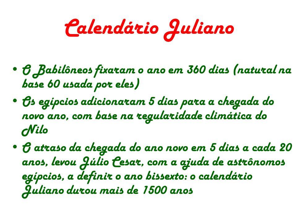 Calendário Juliano O Babilôneos fixaram o ano em 360 dias (natural na base 60 usada por eles)