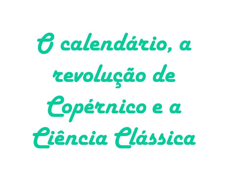 O calendário, a revolução de Copérnico e a Ciência Clássica