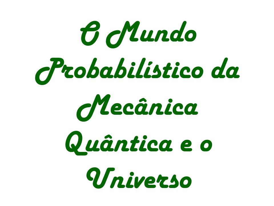 O Mundo Probabilístico da Mecânica Quântica e o Universo