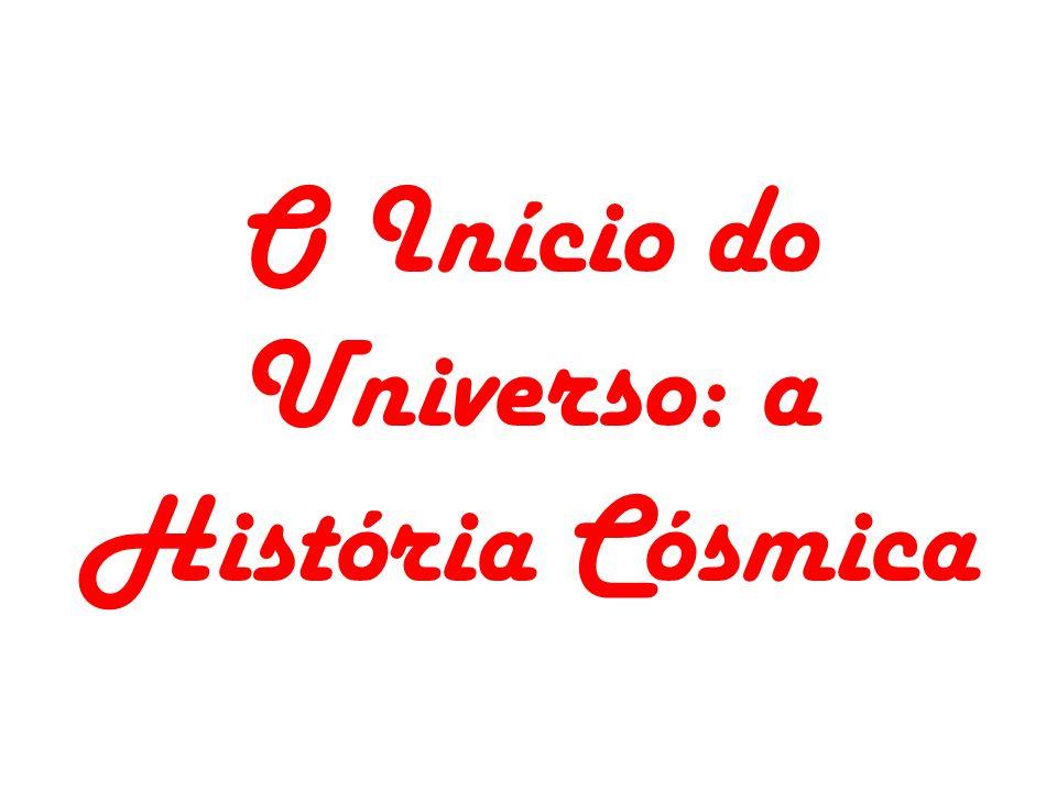 O Início do Universo: a História Cósmica